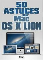 Couverture du livre « 50 astuces pour Mac OS X Lion » de Publicimo aux éditions Editions Asap