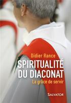 Couverture du livre « La grâce de servir ; quelques éléments de spiritualité du diaconat » de Didier Rance aux éditions Salvator
