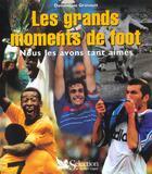 Couverture du livre « Les Grands Moments De Foot ; Nous Les Avons Tant Aimes » de Dominique Grimault aux éditions Selection Du Reader's Digest