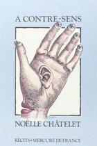 Couverture du livre « A contre-sens recits » de Noelle Chatelet aux éditions Mercure De France