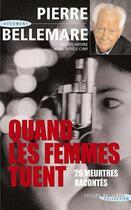 Couverture du livre « Quand les femmes tuent ; 26 meutres racontés » de Pierre Bellemare aux éditions Succes Du Livre
