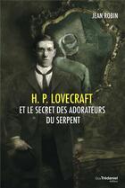 Couverture du livre « H. P. Lovecraft et le secret des adorateurs du serpent » de Jean Robin aux éditions Tredaniel