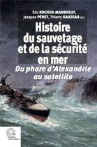 Couverture du livre « Histoire du sauvetage et de la sécurité en mer ; du phare d'Alexandrie au satellite » de Jacques Peret et Thierry Sauzeau et Eric Kocher-Marboeuf aux éditions Croit Vif