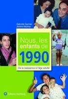 Couverture du livre « Nous, Les Enfants De ; 1990 » de Jerome Maufras et Gabrielle Garmier aux éditions Wartberg