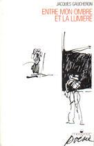 Couverture du livre « Entre Mon Ombre Et La Lumiere » de Jacques Gaucheron aux éditions Messidor