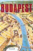 Couverture du livre « Histoire de budapest » de Catherine Horel aux éditions Fayard