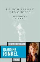 Couverture du livre « Le nom secret des choses » de Blandine Rinkel aux éditions Fayard
