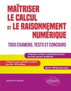 Couverture du livre « Maîtriser le calcul et le raisonnement numérique ; tous examens, tests et concours » de Laurence De Conceicao aux éditions Ellipses