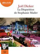 Couverture du livre « La disparition de Stéphanie Mailer » de Joel Dicker aux éditions Audiolib