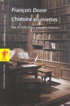 Couverture du livre « L'Histoire En Miettes ; Des Annales A La Nouvelle Histoire » de Francois Dosse aux éditions La Decouverte