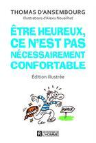 Couverture du livre « Être heureux, ce n'est pas nécessairement confortable » de Alexis Nouailhat et Thomas D'Ansembourg aux éditions Editions De L'homme