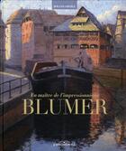 Couverture du livre « Un maître de l'impressionisme : Blumer » de Roland Oberle et Lionel Hirle aux éditions Ronald Hirle