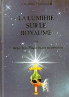 Couverture du livre « La lumière sur le royaume ; ou pratique de la magie sacrée au quotidien » de Alexandre Moryason aux éditions Moryason