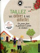 Couverture du livre « Taillez vos arbres & vos arbustes ; un jardin fleuri et gourmand à portée de sécateur ! » de Serge Schall aux éditions Larousse