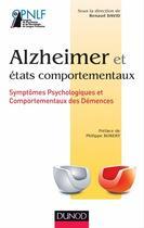 Couverture du livre « Alzheimer et états comportementaux ; symptômes psychologiques et comportementaux des démences » de Renaud David aux éditions Dunod