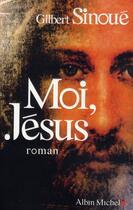 Couverture du livre « Moi, Jésus » de Gilbert Sinoue aux éditions Albin Michel