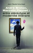 Couverture du livre « André Breton et Marcelin Pleynet : entre stéréotype et modernité littéraire » de Jean Claude Azoumaye aux éditions L'harmattan