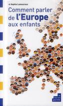 Couverture du livre « Comment parler de l'Europe aux enfants » de Sophie Lamoureux aux éditions Le Baron Perche