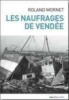 Couverture du livre « Les naufrages de Vendée » de Roland Mornet aux éditions Geste