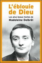 Couverture du livre « L'éblouie de Dieu ; les plus beaux textes de Madeleine Delbrêl » de Madeleine Delbrel aux éditions Nouvelle Cite
