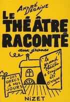 Couverture du livre « Le théâtre raconté aux jeunes » de Degaine aux éditions Nizet