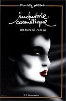 Couverture du livre « Industrie cosmétique ; art, beauté, culture » de Danielle Alleres aux éditions Economica