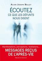 Couverture du livre « Écoutez ce que nos défunts nous disent » de Alain Joseph Bellet aux éditions Presses Du Chatelet