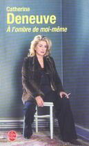 Couverture du livre « A L'Ombre De Moi-Meme » de Deneuve-C aux éditions Lgf