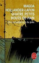 Couverture du livre « Quatre petits bouts de pain ; des ténèbres à la joie » de Magda Hollander-Lafon aux éditions Lgf