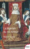 Couverture du livre « La légende du roi Arthur » de Martin Aurell aux éditions Tempus/perrin