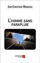 Couverture du livre « L'homme sans parapluie » de Jean-Christophe Manuceau aux éditions Editions Du Net