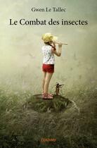 Couverture du livre « Le combat des insectes » de Gwen Le Tallec aux éditions Edilivre-aparis