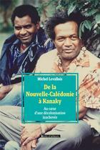 Couverture du livre « De la Nouvelle-Calédonie à Kanaky ; au coeur d'une décolonisation inachevée » de Michel Levallois aux éditions Vents D'ailleurs