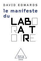 Couverture du livre « Le manifeste du laboratoire » de David Edwards aux éditions Odile Jacob