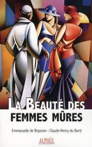 Couverture du livre « La beauté des femmes mûres » de Emmanuelle De Boysson et Claude-Henry Du Bord aux éditions Alphee.jean-paul Bertrand