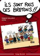 Couverture du livre « Ils sont fous ces bretons ! trousse de survie pour découvreur des armoriques » de Erwan Vallerie aux éditions Coop Breizh