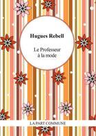 Couverture du livre « Le professeur à la mode ; Gringalette » de Hugues Rebell aux éditions Part Commune