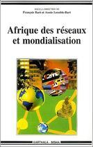 Couverture du livre « Afrique des réseaux et mondialisation » de Annie Lenoble-Bart et Francois Bart aux éditions Karthala