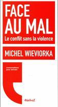 Couverture du livre « Face au mal ; le conflit sans la violence » de Wieviorka, Michel Meyran, Regis aux éditions Textuel
