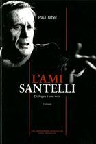 Couverture du livre « L'ami Santelli ; dialogue à une voix » de Paul Tabet aux éditions Impressions Nouvelles