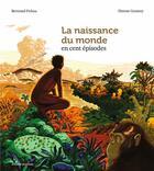 Couverture du livre « La naissance du monde en 100 épisodes » de Bertrand Fichou et Florent Grattery aux éditions Bayard Jeunesse