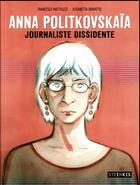 Couverture du livre « Anna Politkovskaïa ; journaliste dissidente » de Francesco Matteuzzi et Elisabetta Benfatto aux éditions Steinkis