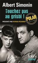 Couverture du livre « Touchez pas au grisbi ! » de Albert Simonin aux éditions Gallimard