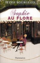 Couverture du livre « Sophie au Flore ; la vérité sur Saint-Germain-des-Prés » de Sylvie Bourgeois aux éditions Flammarion
