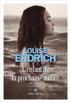 Couverture du livre « L'enfant de la prochaine aurore » de Louise Erdrich aux éditions Albin Michel