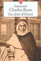 Couverture du livre « Un désir d'Orient ; la jeunesse d'Isabelle Eberhardt » de Edmonde Charles-Roux aux éditions Lgf