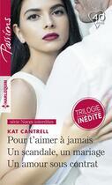 Couverture du livre « Pour t'aimer à jamais ; un scandale, un mariage ; un amour sous contrat » de Kat Cantrell aux éditions Harlequin