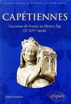 Couverture du livre « Capétiennes ; les reines de France au Moyen Âge (Xe - XIVe siècles) » de Sophie Brouquet aux éditions Ellipses Marketing