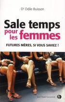 Couverture du livre « Sale temps pour les femmes ; futures mères, si vous saviez ! » de Odile Buisson aux éditions Jean-claude Gawsewitch