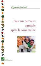 Couverture du livre « Pour un parcours agréable après la soixantaine » de Raymond Dextreit aux éditions Vivre En Harmonie